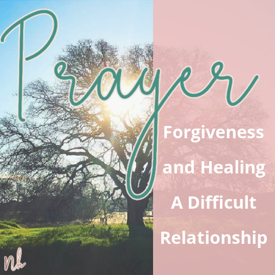 Forgiveness and Healing A Difficult Relationship