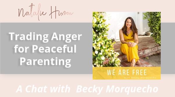 Trading Anger for Peaceful Parenting a chat with Natalie Hixson and Becky Morquecho
