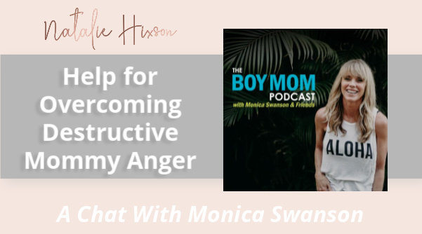 A chat with Natalie Hixson and Monica Swanson about finding help with mommy anger is destructive.