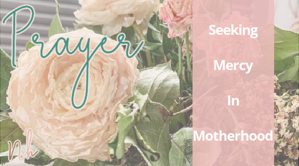 A quick prayer to help you seek mercy in your motherhood journey!