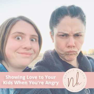 Showing Love to Your Kids When You're Angry