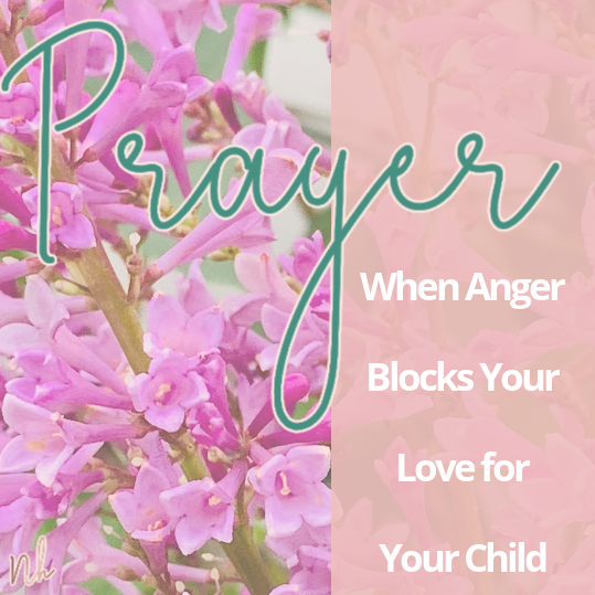When Anger Blocks Your Love for Your Child