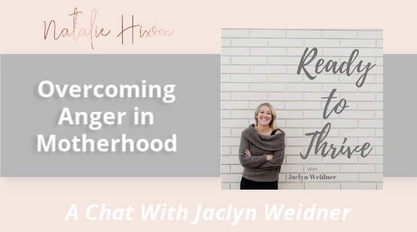 A chat with Natalie Hixson and Jaclyn Weidner about Overcoming Anger in Motherhood.